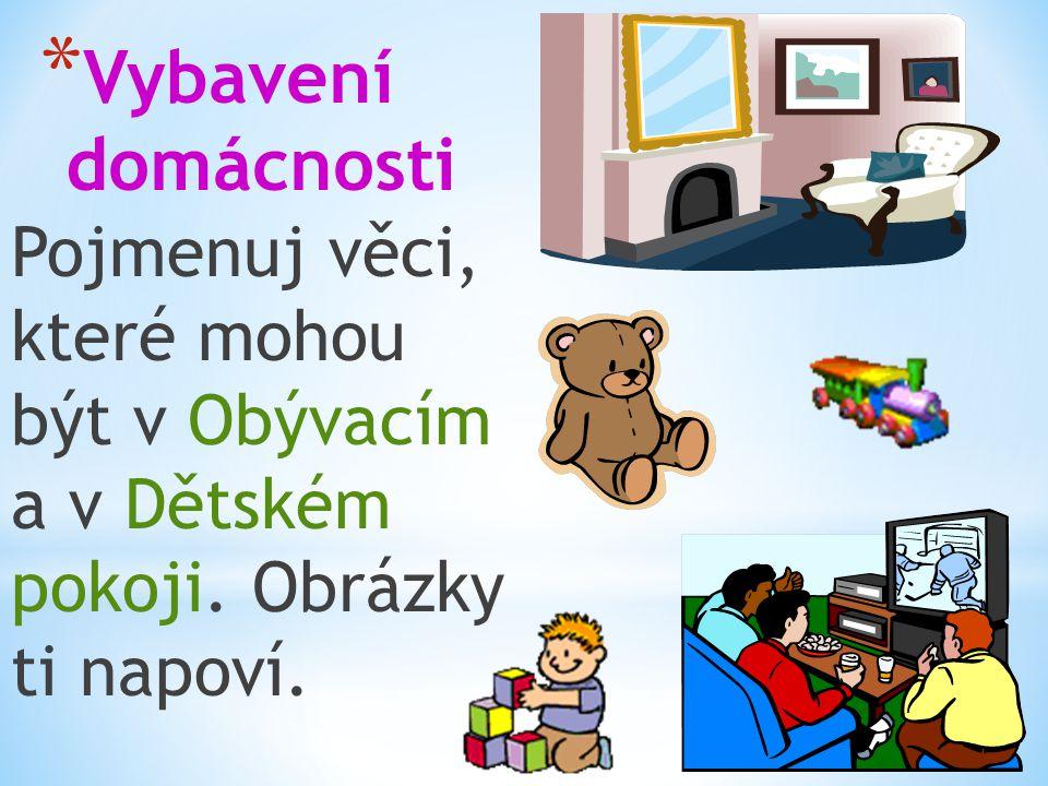 * Vybavení domácnosti Pojmenuj věci, které mohou být v Obývacím a v Dětském pokoji. Obrázky ti napoví.