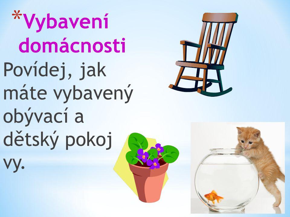 * Vybavení domácnosti Povídej, jak máte vybavený obývací a dětský pokoj vy.