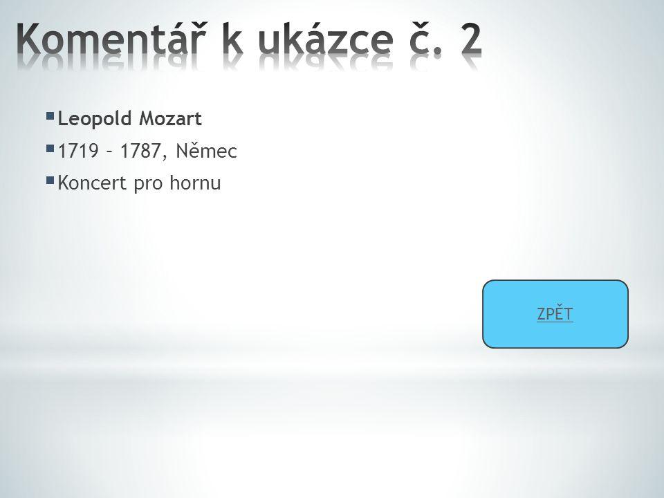  Leopold Mozart  1719 – 1787, Němec  Koncert pro hornu ZPĚT