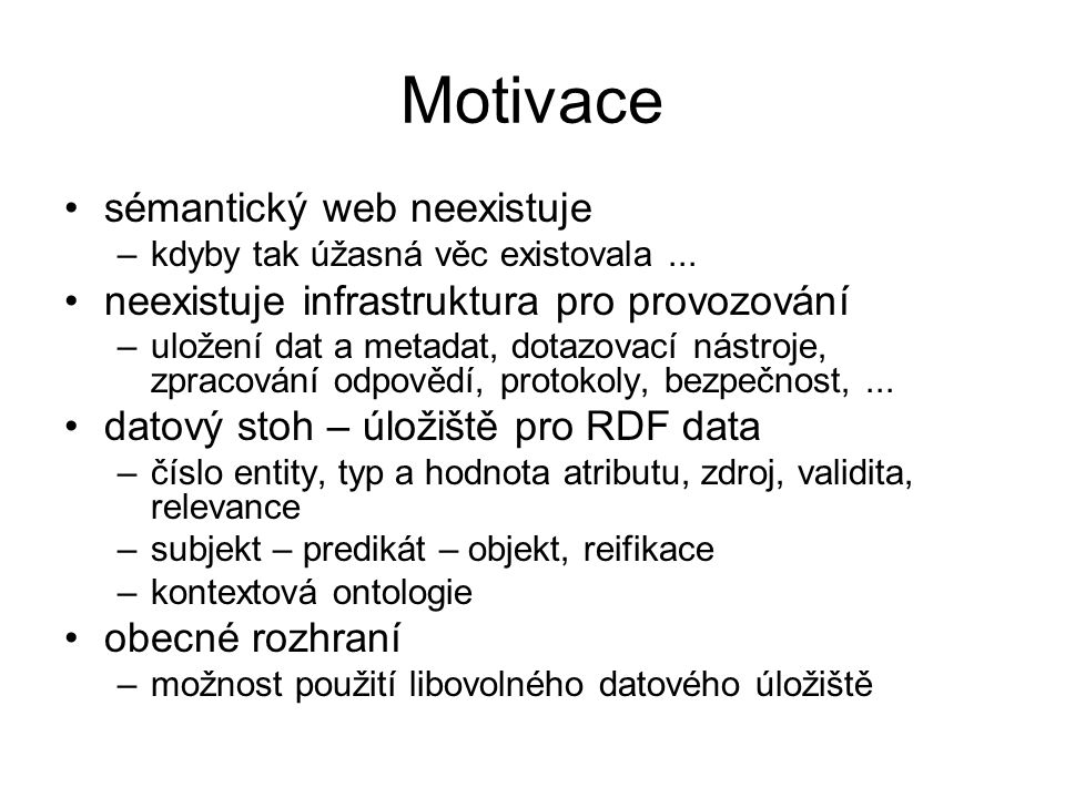 Motivace sémantický web neexistuje –kdyby tak úžasná věc existovala...