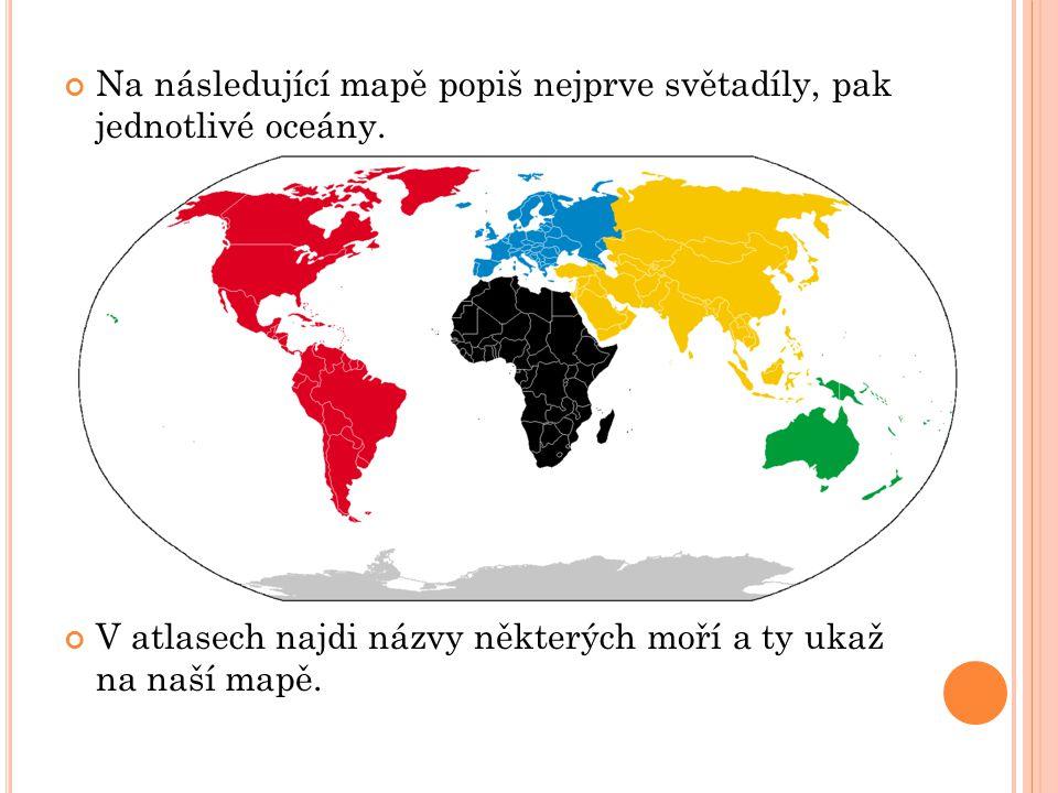 Na následující mapě popiš nejprve světadíly, pak jednotlivé oceány.