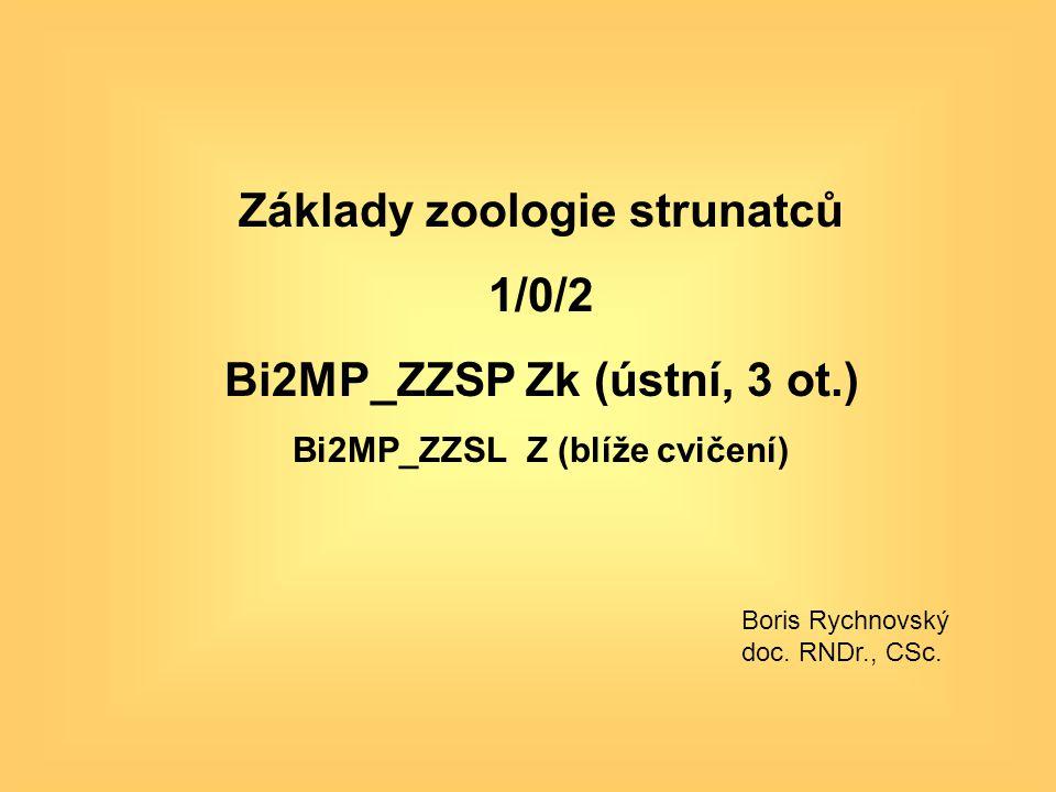 Základy zoologie strunatců 1/0/2 Bi2MP_ZZSP Zk (ústní, 3 ot.) Bi2MP_ZZSL Z (blíže cvičení) Boris Rychnovský doc. RNDr., CSc.