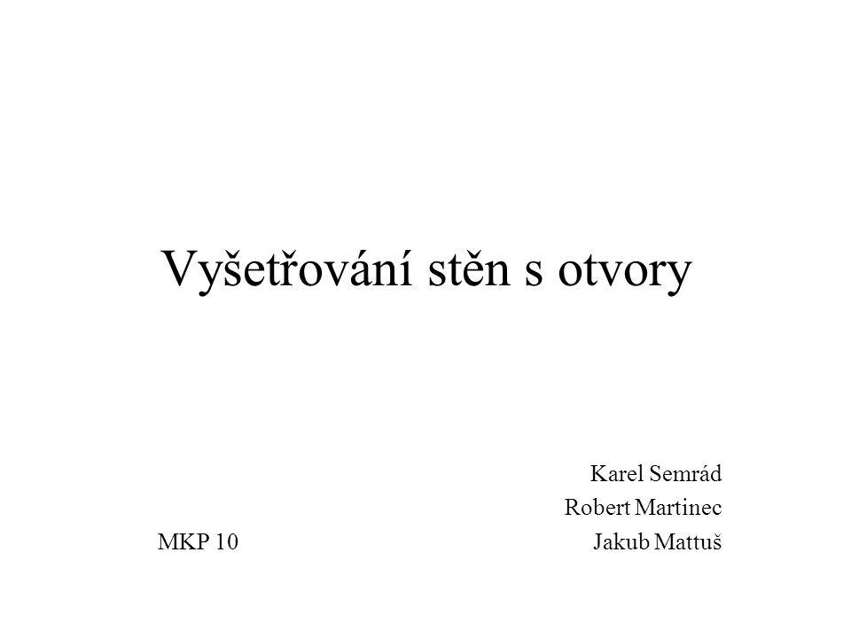 Vyšetřování stěn s otvory Karel Semrád Robert Martinec Jakub MattušMKP 10
