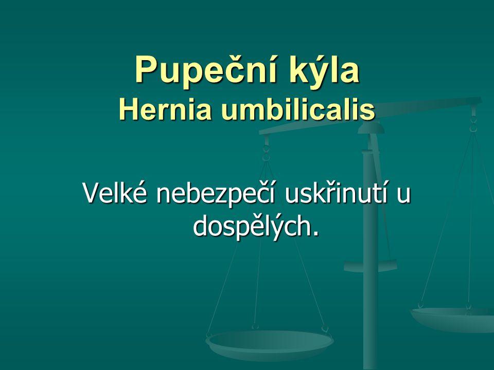 Pupeční kýla Hernia umbilicalis Velké nebezpečí uskřinutí u dospělých.