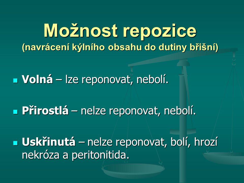 Možnost repozice (navrácení kýlního obsahu do dutiny břišní) Volná – lze reponovat, nebolí. Volná – lze reponovat, nebolí. Přirostlá – nelze reponovat