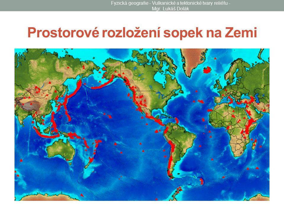 Prostorové rozložení sopek na Zemi Fyzická geografie - Vulkanické a tektonické tvary reliéfu - Mgr. Lukáš Dolák