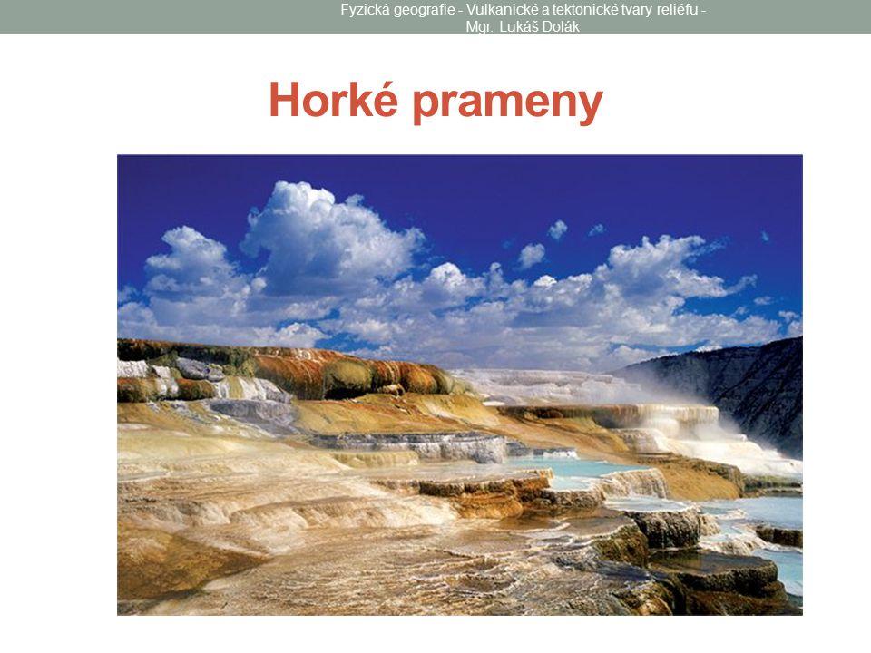 Horké prameny Fyzická geografie - Vulkanické a tektonické tvary reliéfu - Mgr. Lukáš Dolák