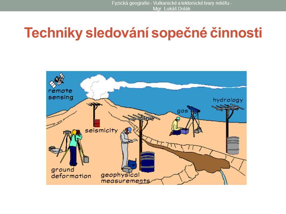 Techniky sledování sopečné činnosti Fyzická geografie - Vulkanické a tektonické tvary reliéfu - Mgr. Lukáš Dolák