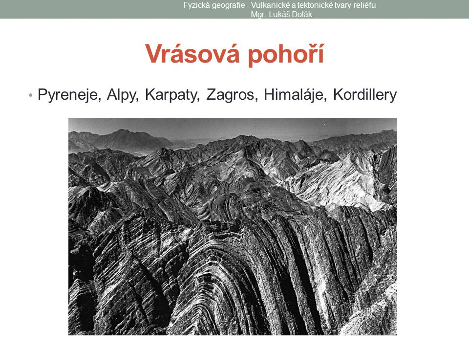 Vrásová pohoří Pyreneje, Alpy, Karpaty, Zagros, Himaláje, Kordillery Fyzická geografie - Vulkanické a tektonické tvary reliéfu - Mgr. Lukáš Dolák