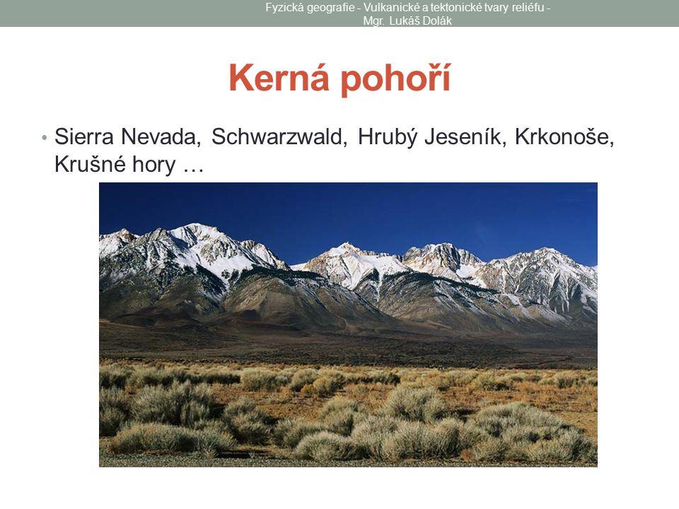 Kerná pohoří Sierra Nevada, Schwarzwald, Hrubý Jeseník, Krkonoše, Krušné hory … Fyzická geografie - Vulkanické a tektonické tvary reliéfu - Mgr. Lukáš