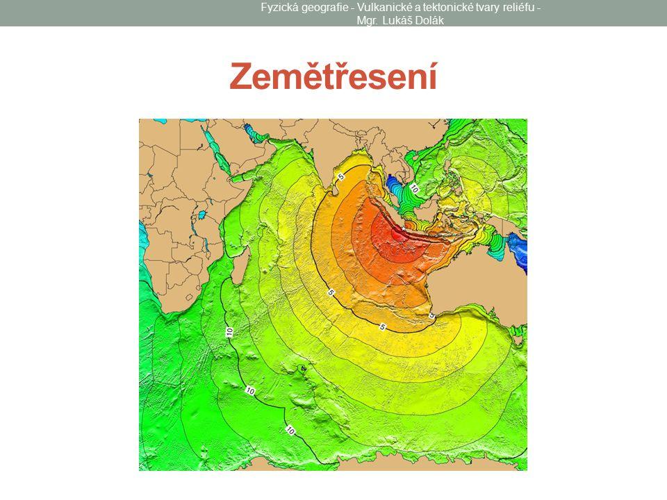 Zemětřesení Fyzická geografie - Vulkanické a tektonické tvary reliéfu - Mgr. Lukáš Dolák