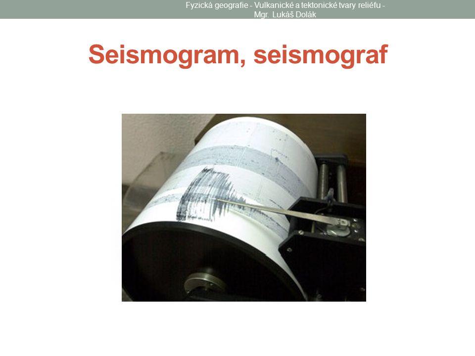 Seismogram, seismograf Fyzická geografie - Vulkanické a tektonické tvary reliéfu - Mgr. Lukáš Dolák
