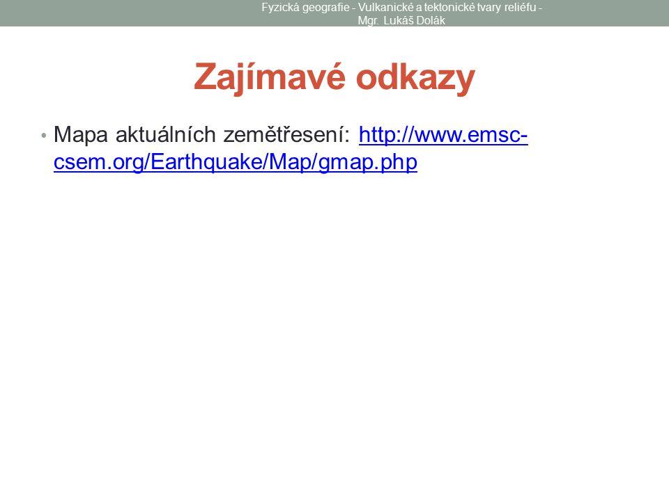 Zajímavé odkazy Mapa aktuálních zemětřesení: http://www.emsc- csem.org/Earthquake/Map/gmap.phphttp://www.emsc- csem.org/Earthquake/Map/gmap.php Fyzick