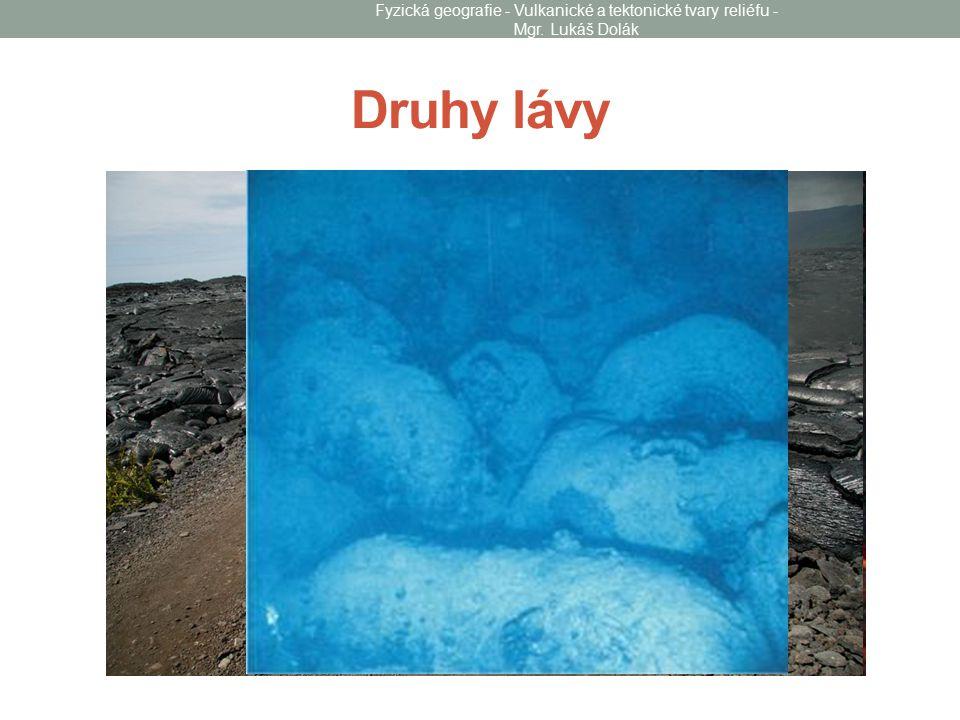 Druhy lávy Fyzická geografie - Vulkanické a tektonické tvary reliéfu - Mgr. Lukáš Dolák