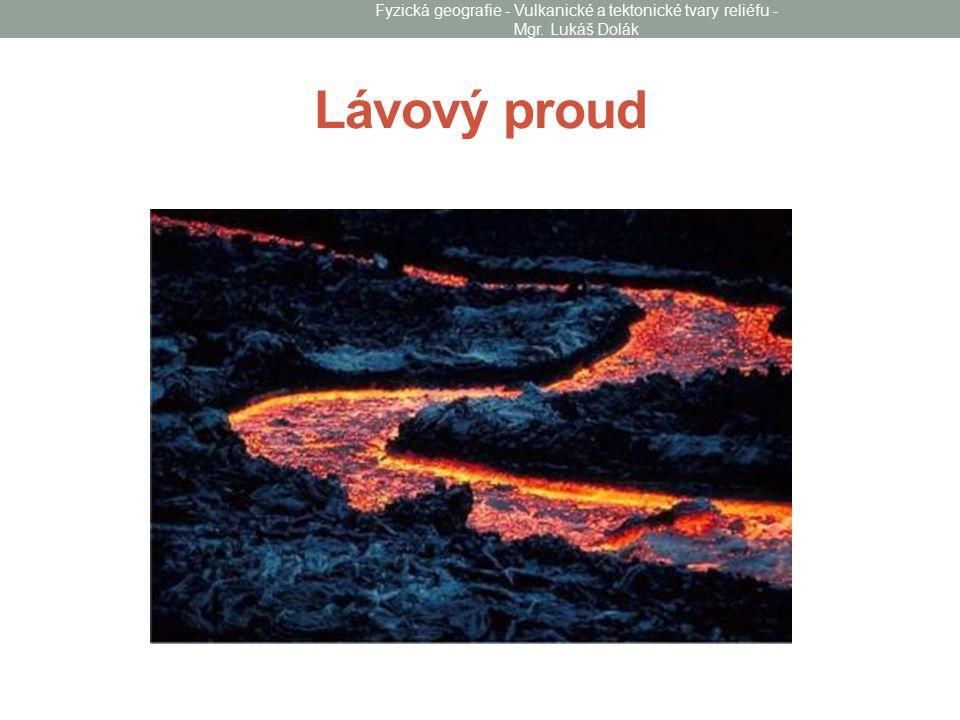 Lávový proud Fyzická geografie - Vulkanické a tektonické tvary reliéfu - Mgr. Lukáš Dolák