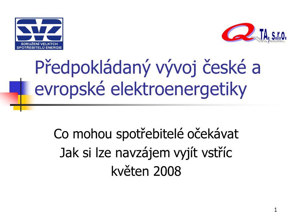 1 Předpokládaný vývoj české a evropské elektroenergetiky Co mohou spotřebitelé očekávat Jak si lze navzájem vyjít vstříc květen 2008