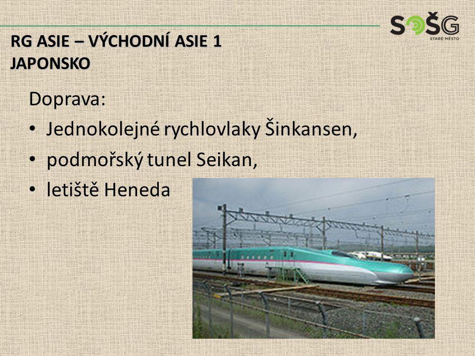Doprava: Jednokolejné rychlovlaky Šinkansen, podmořský tunel Seikan, letiště Heneda RG ASIE – VÝCHODNÍ ASIE 1 JAPONSKO