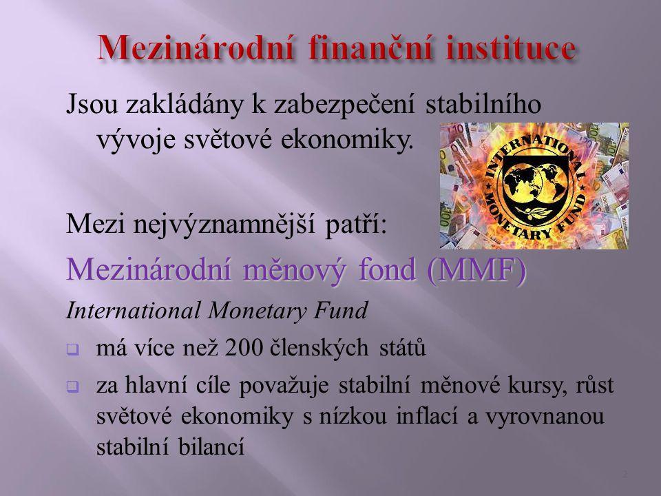 Jsou zakládány k zabezpečení stabilního vývoje světové ekonomiky.