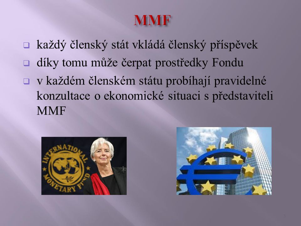  každý členský stát vkládá členský příspěvek  díky tomu může čerpat prostředky Fondu  v každém členském státu probíhají pravidelné konzultace o ekonomické situaci s představiteli MMF 3