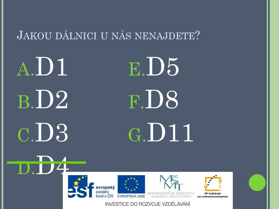 J AKOU DÁLNICI U NÁS NENAJDETE ? A. D1 B. D2 C. D3 D. D4 E. D5 F. D8 G. D11