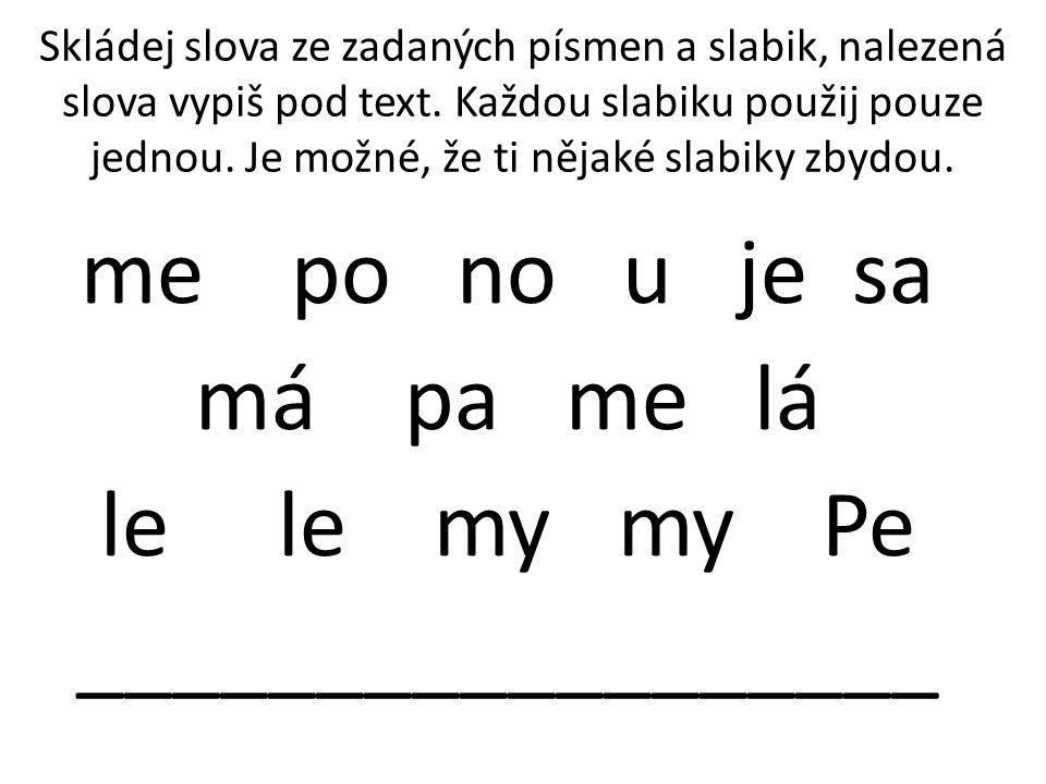 Skládej slova ze zadaných písmen a slabik, nalezená slova vypiš pod text.