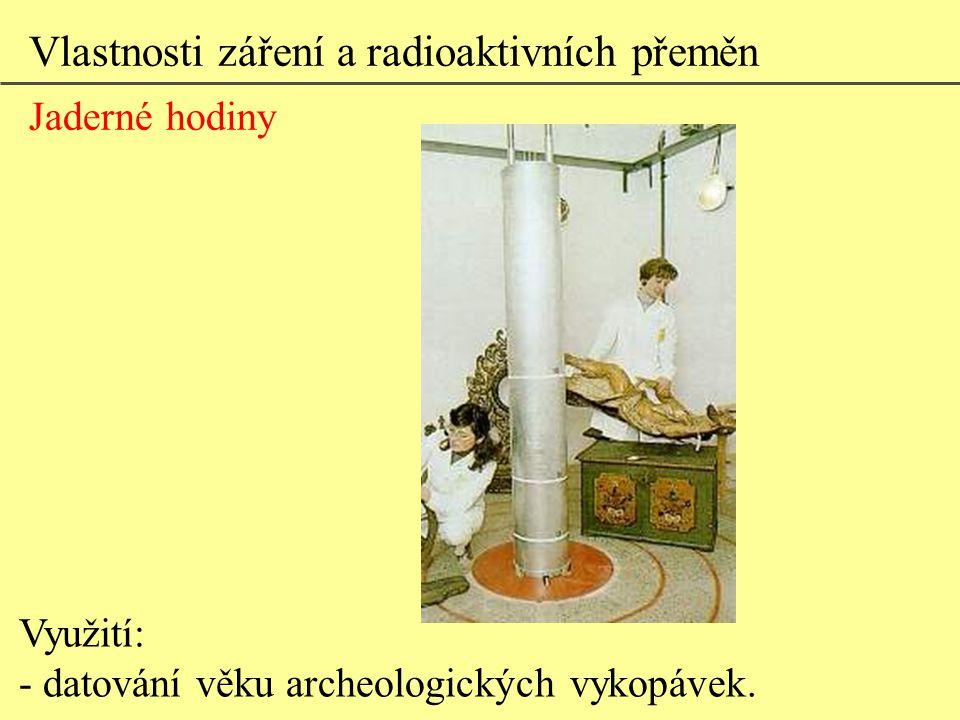 Využití: - datování věku archeologických vykopávek. Vlastnosti záření a radioaktivních přeměn Jaderné hodiny