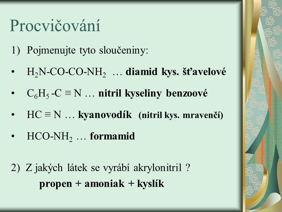 Procvičování 1)Pojmenujte tyto sloučeniny: H 2 N-CO-CO-NH 2 … diamid kys.