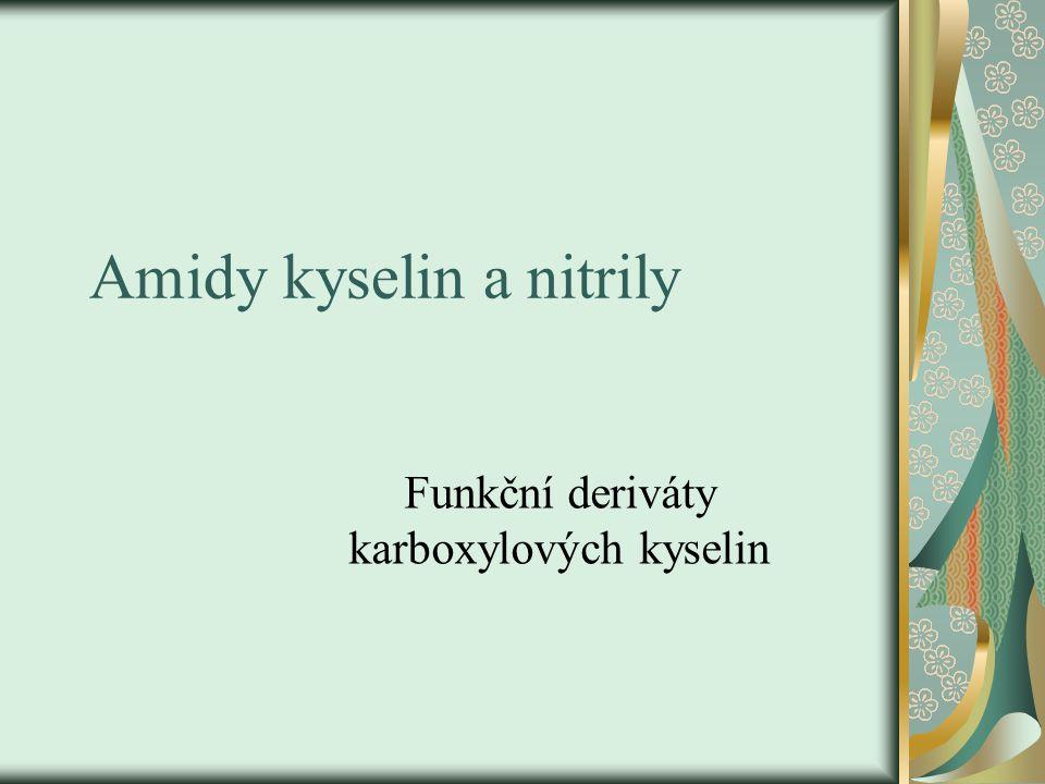 Amidy kyselin a nitrily Funkční deriváty karboxylových kyselin