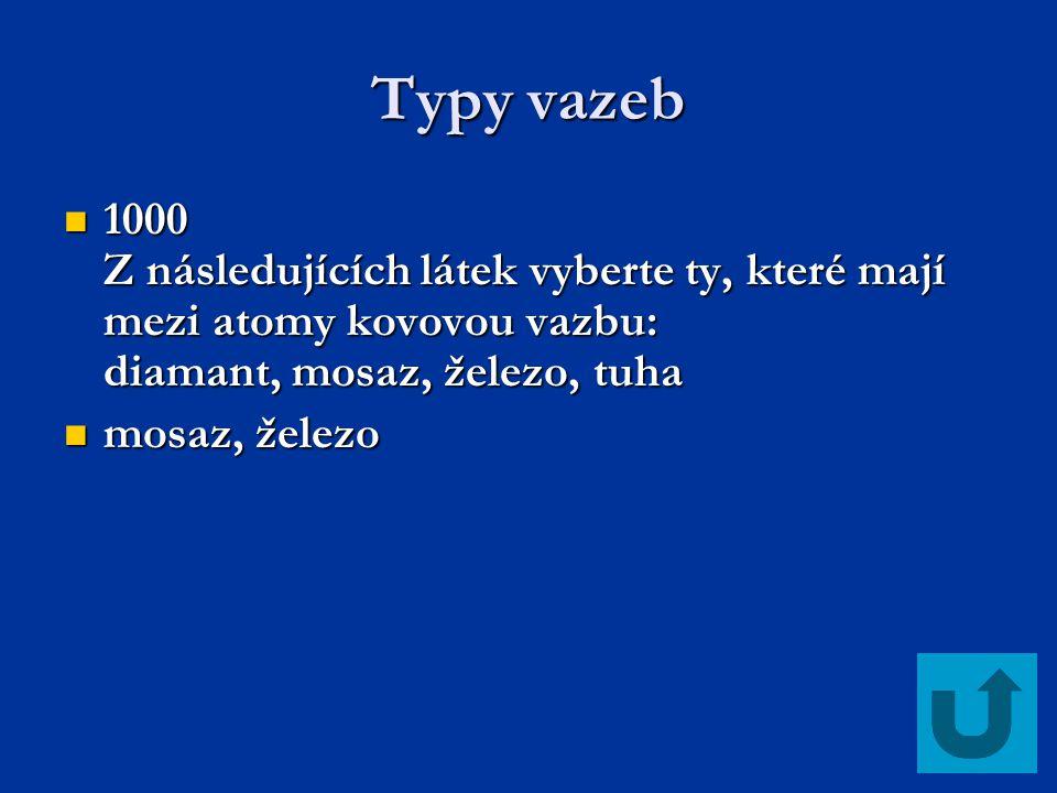 Typy vazeb 1000 Z následujících látek vyberte ty, které mají mezi atomy kovovou vazbu: diamant, mosaz, železo, tuha 1000 Z následujících látek vyberte
