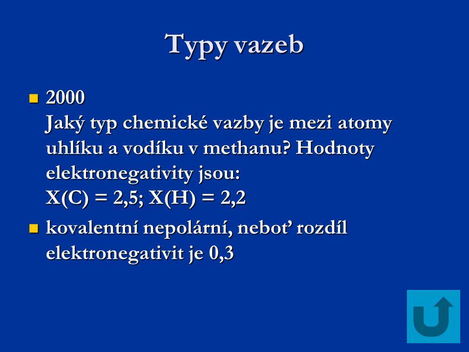 Typy vazeb 2000 Jaký typ chemické vazby je mezi atomy uhlíku a vodíku v methanu? Hodnoty elektronegativity jsou: X(C) = 2,5; X(H) = 2,2 2000 Jaký typ