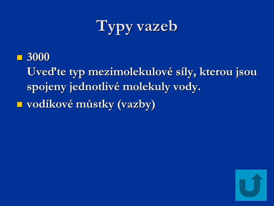 Typy vazeb 3000 Uveďte typ mezimolekulové síly, kterou jsou spojeny jednotlivé molekuly vody. 3000 Uveďte typ mezimolekulové síly, kterou jsou spojeny