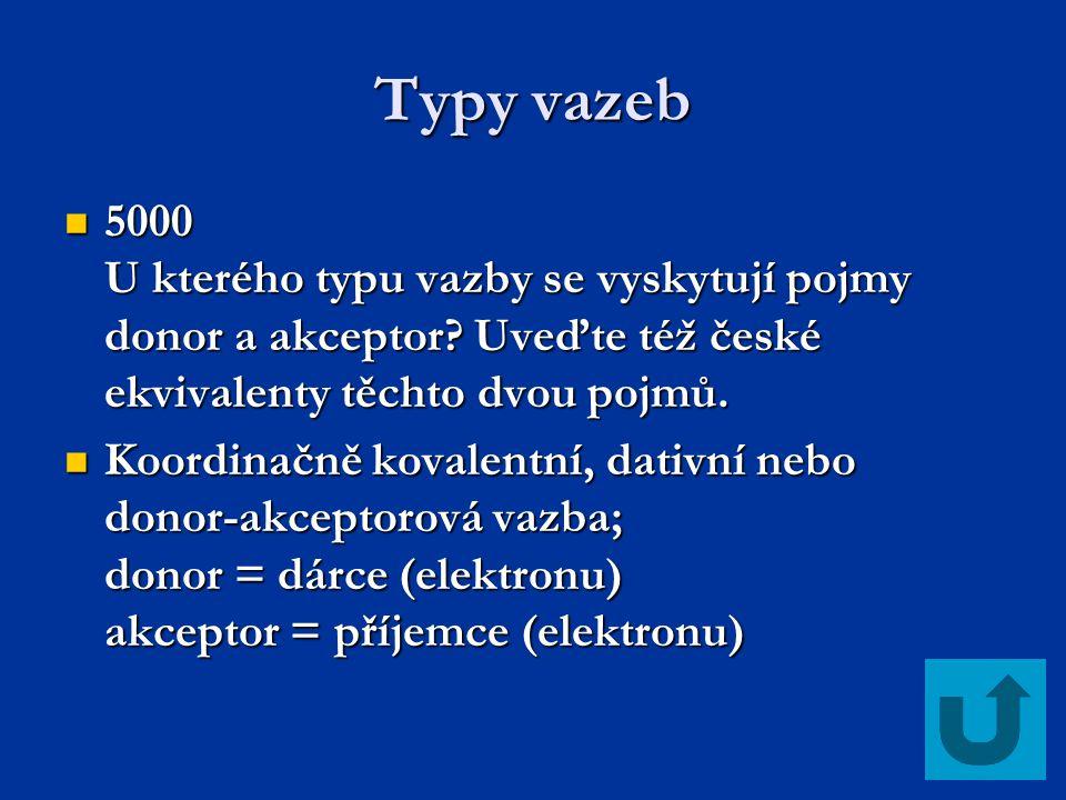 Typy vazeb 5000 U kterého typu vazby se vyskytují pojmy donor a akceptor? Uveďte též české ekvivalenty těchto dvou pojmů. 5000 U kterého typu vazby se