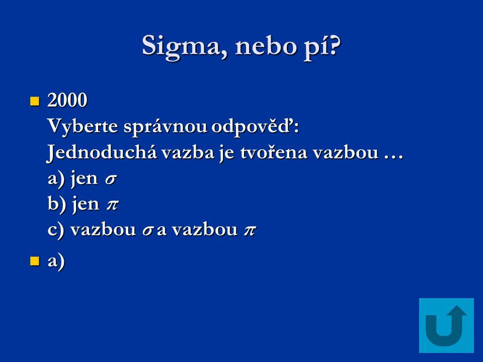 Sigma, nebo pí? 2000 Vyberte správnou odpověď: Jednoduchá vazba je tvořena vazbou … a) jen σ b) jen π c) vazbou σ a vazbou π 2000 Vyberte správnou odp