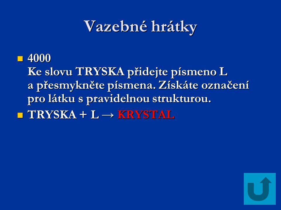 Vazebné hrátky 4000 Ke slovu TRYSKA přidejte písmeno L a přesmykněte písmena. Získáte označení pro látku s pravidelnou strukturou. 4000 Ke slovu TRYSK