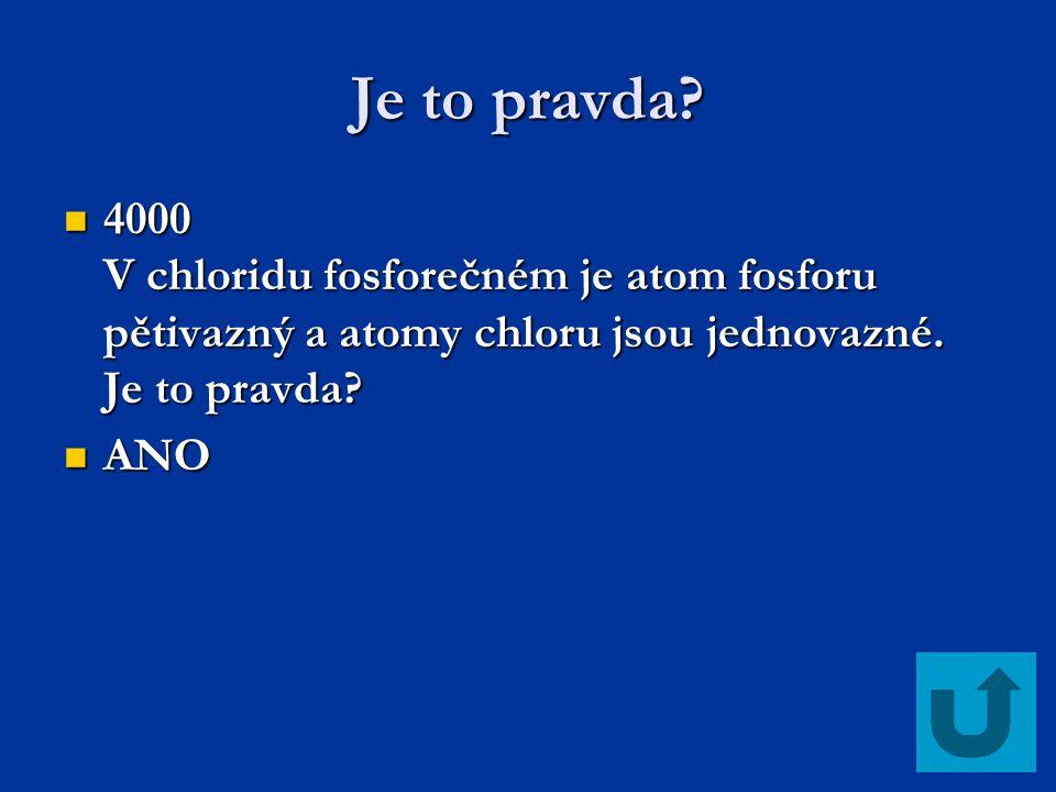Je to pravda.4000 V chloridu fosforečném je atom fosforu pětivazný a atomy chloru jsou jednovazné.