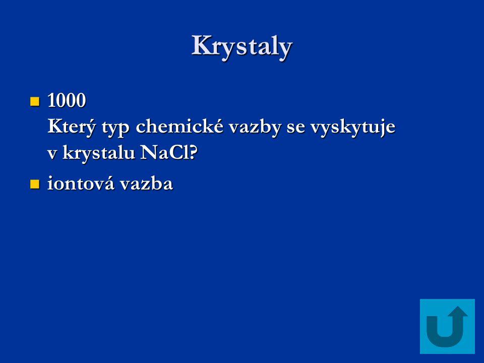Krystaly 1000 Který typ chemické vazby se vyskytuje v krystalu NaCl? 1000 Který typ chemické vazby se vyskytuje v krystalu NaCl? iontová vazba iontová
