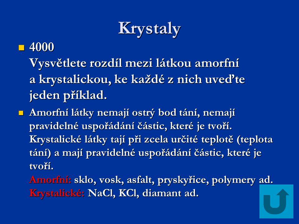 Krystaly 4000 Vysvětlete rozdíl mezi látkou amorfní a krystalickou, ke každé z nich uveďte jeden příklad. 4000 Vysvětlete rozdíl mezi látkou amorfní a