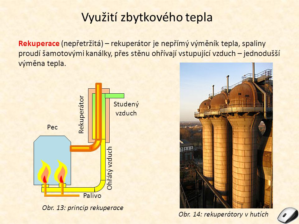 Využití zbytkového tepla Rekuperace (nepřetržitá) – rekuperátor je nepřímý výměník tepla, spaliny proudí šamotovými kanálky, přes stěnu ohřívají vstup