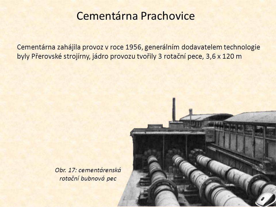 Cementárna Prachovice Cementárna zahájila provoz v roce 1956, generálním dodavatelem technologie byly Přerovské strojírny, jádro provozu tvořily 3 rot