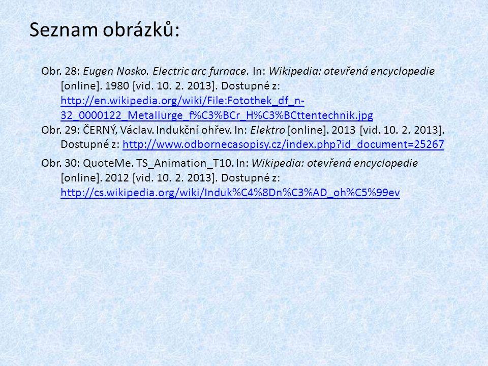 Seznam obrázků: Obr. 28: Eugen Nosko. Electric arc furnace. In: Wikipedia: otevřená encyclopedie [online]. 1980 [vid. 10. 2. 2013]. Dostupné z: http:/