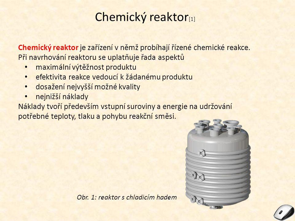 Druhy reaktorů [2] Existuje velké množství chemických reaktorů, které lze dělit z mnoha hledisek: Chod reaktoru přetržitý nepřetržitý Tok látek laminární turbulentní Tepelná bilance adiabatický izotermický reálný Zpracovávaná fáze tuhá kapalná plynná Obr.