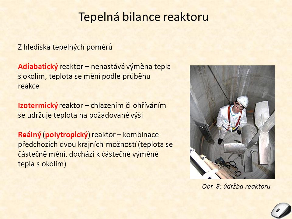 Tepelná bilance reaktoru Z hlediska tepelných poměrů Adiabatický reaktor – nenastává výměna tepla s okolím, teplota se mění podle průběhu reakce Izote