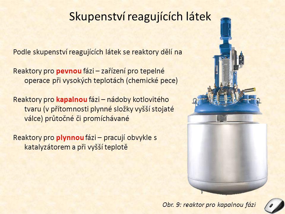 Skupenství reagujících látek Obr. 9: reaktor pro kapalnou fázi Podle skupenství reagujících látek se reaktory dělí na Reaktory pro pevnou fázi – zaříz