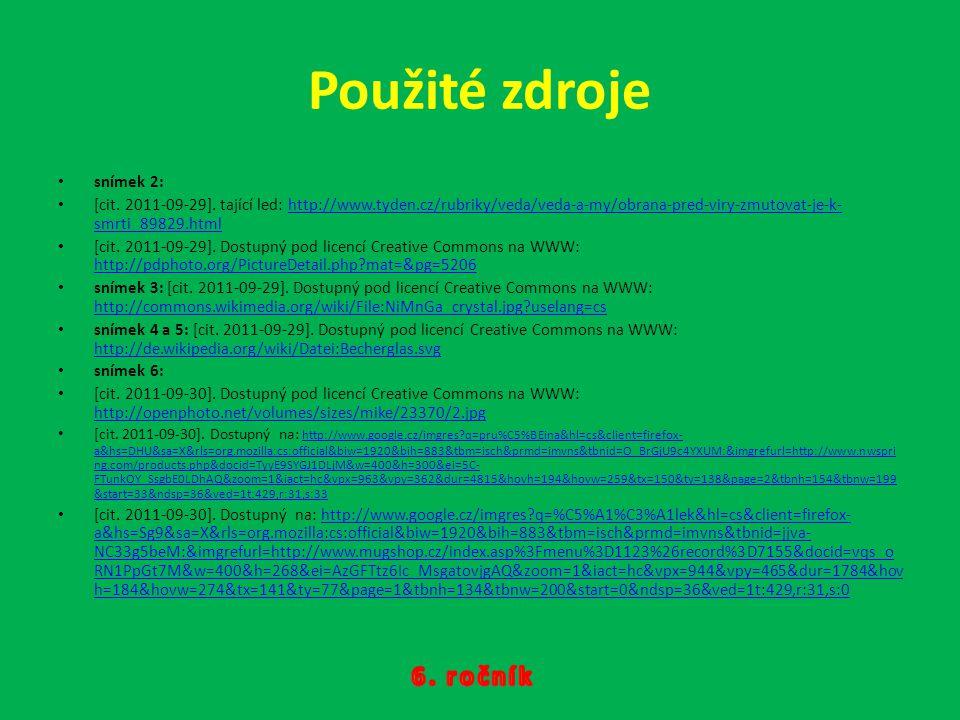 Použité zdroje snímek 2: [cit. 2011-09-29]. tající led: http://www.tyden.cz/rubriky/veda/veda-a-my/obrana-pred-viry-zmutovat-je-k- smrti_89829.htmlhtt