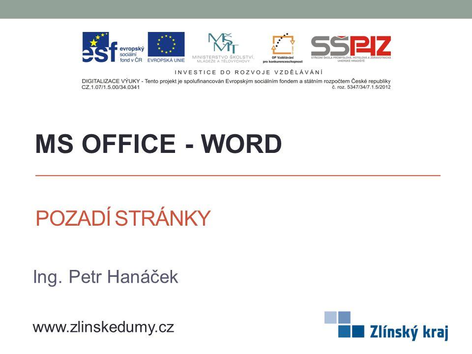POZADÍ STRÁNKY Ing. Petr Hanáček MS OFFICE - WORD www.zlinskedumy.cz