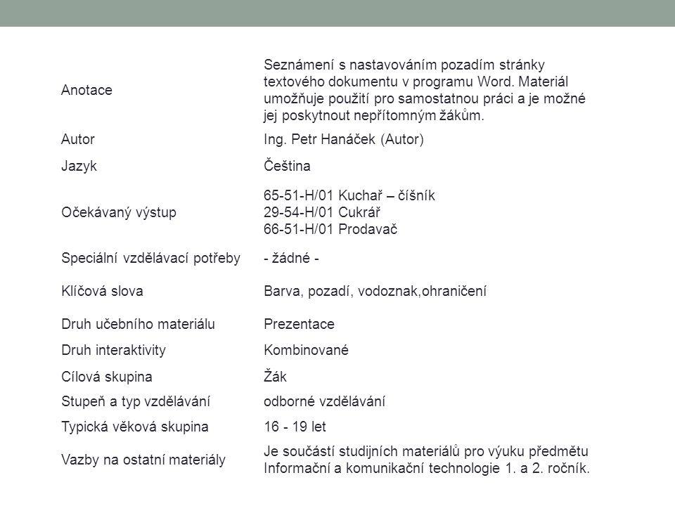 Pozadí stránky V textovém editoru MS Word máme možnost na kartě Rozložení stránky v oddíle Pozadí stránky provést nastavení: Vodoznaku Barvy stránky Ohraničení stránky