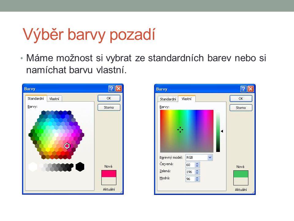Výběr barvy pozadí Máme možnost si vybrat ze standardních barev nebo si namíchat barvu vlastní.