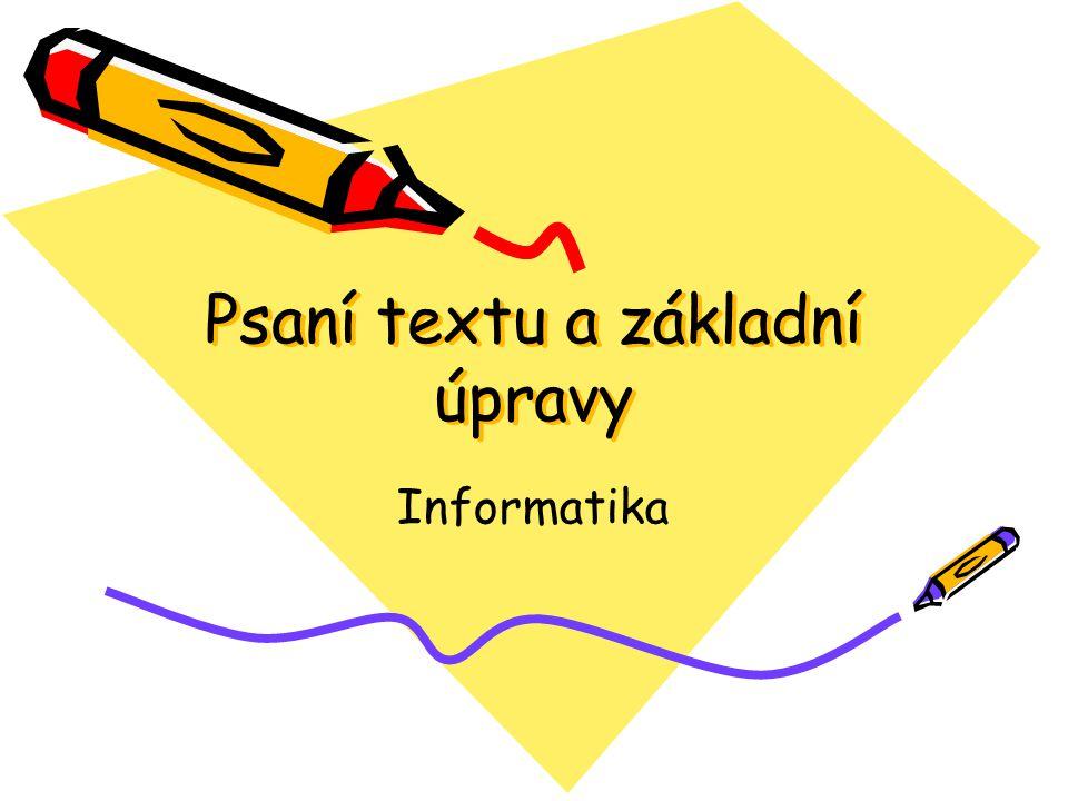 Psaní textu a základní úpravy Informatika