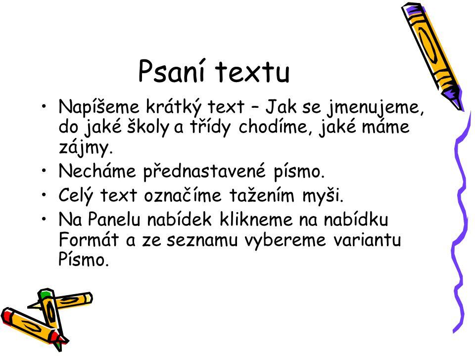 Psaní textu Napíšeme krátký text – Jak se jmenujeme, do jaké školy a třídy chodíme, jaké máme zájmy.