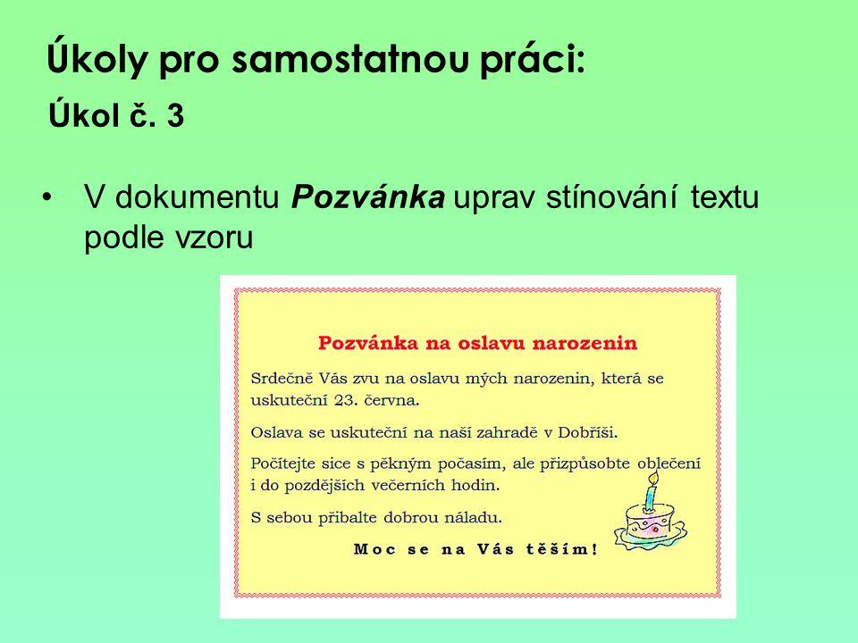 Úkol č. 3 Úkoly pro samostatnou práci: V dokumentu Pozvánka uprav stínování textu podle vzoru